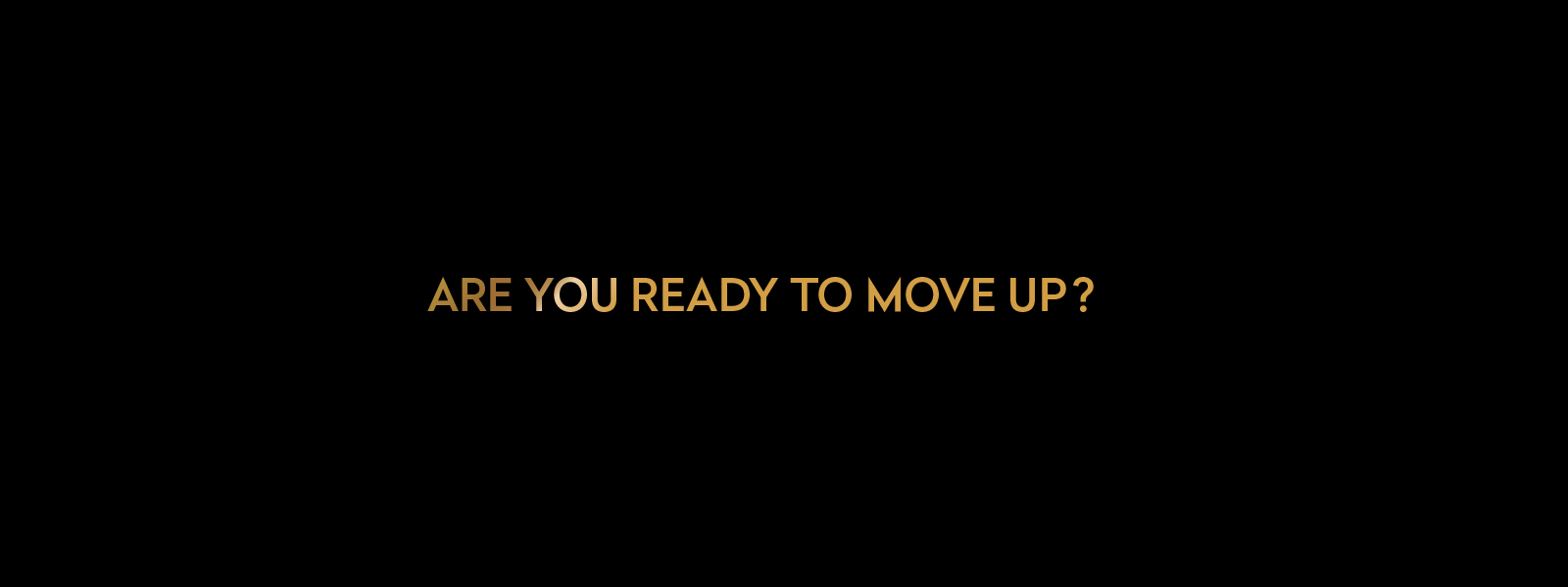 Are you ready to move up?